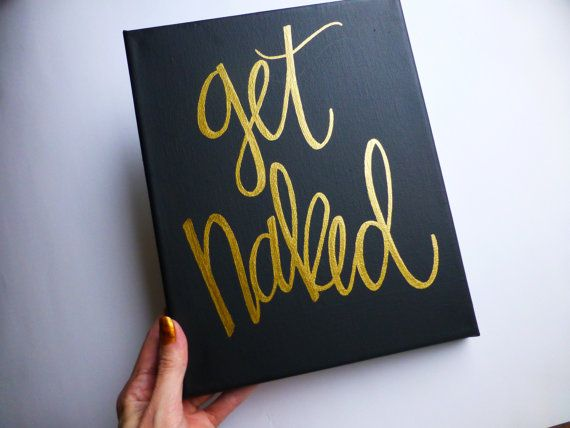 Canvas Quote Black And Gold Wall Art Get Naked Hand Lettered Quote Canvas Sign Home Decor Valentines Gift