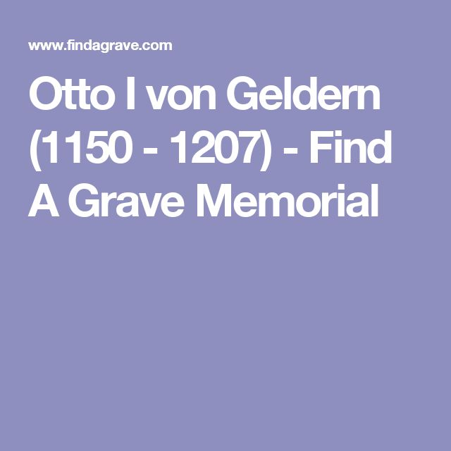 Otto I von Geldern (1150 - 1207)Son of Heinrich II von Geldern and Agnes of Arnstein - Find A Grave Memorial