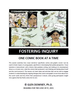 """Available now is the 32-page handout for Glen's presentation of """"Fostering Inquiry One Comic Book at a Time"""" for Reading for the Love of It, 2015. The session examined how visual narrative—specifically comics and graphic novels—can be used to foster inquiry in young people, specifically in developing their global perspective. The handout features five principal activities that are inspired by visual narrative, and includes critical questions that help develop students in key areas for the…"""