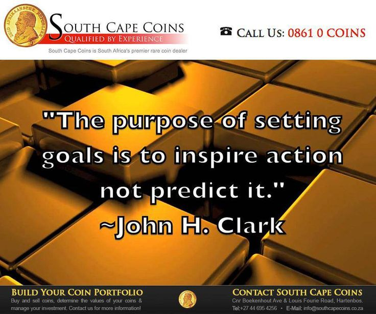 The purpose of setting goals is to inspire action not predict it. - John H. Clark. #SouthCapeCoins #SundayMotivation