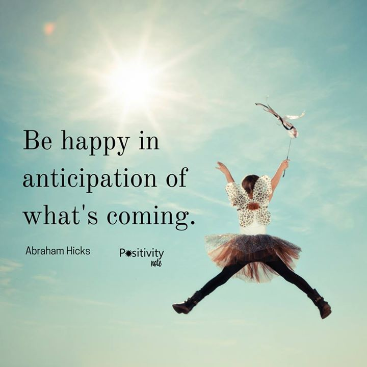 Be happy in anticipation of what's coming. #positivitynote #positivity #inspiration