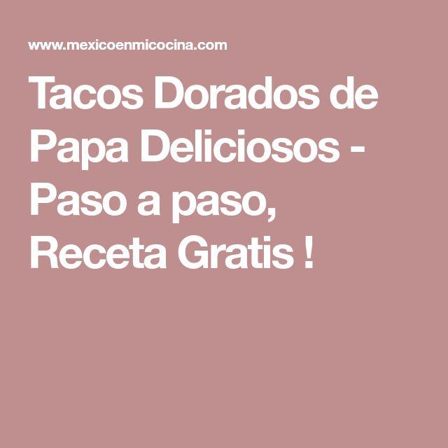 Tacos Dorados de Papa Deliciosos - Paso a paso, Receta Gratis !