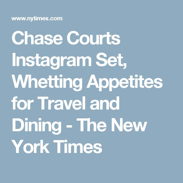 Chase Courts Instagram Set, Whetting Appetites for Travel and Dining - The New York Times