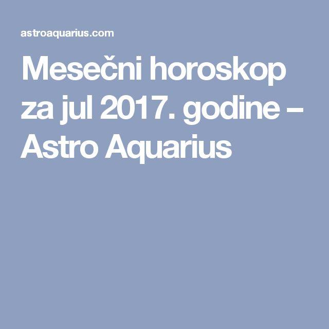 Mesečni horoskop za jul 2017. godine – Astro Aquarius