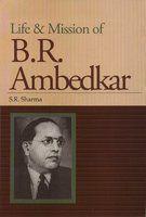 Life & Mission of B R Ambedkar by S. R Sharma