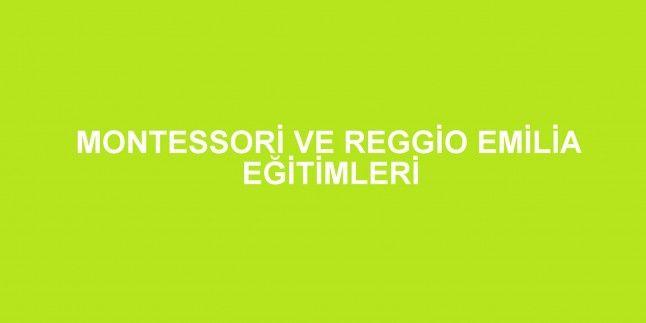Montessori ve Reggio Emilia Eğitimleri