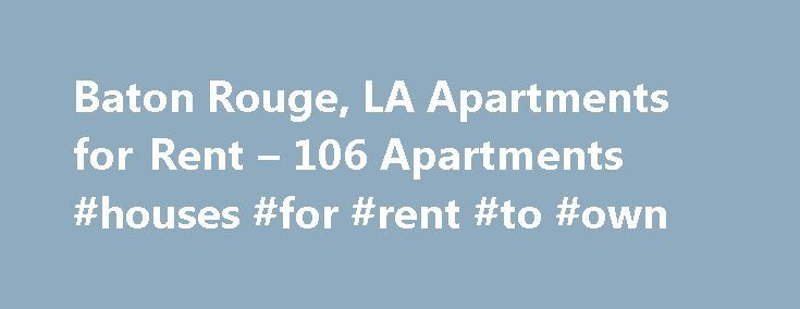 Baton Rouge, LA Apartments for Rent – 106 Apartments #houses #for #rent #to #own http://attorney.nef2.com/baton-rouge-la-apartments-for-rent-106-apartments-houses-for-rent-to-own/  #apartments in baton rouge # Apartments for Rent in Baton Rouge, LA Overview of Baton Rouge Many Baton Rouge apartments for rent are located on the Mississippi River in the Louisiana state capital. The city was once ruled by the French, the Spanish and West Florida. Today, Baton Rouge is home to a lively culture…