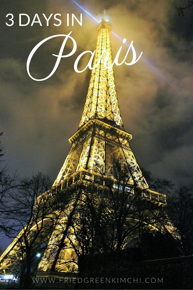 3 days in paris: itinerary & tips   fried green kimchi   pinterest
