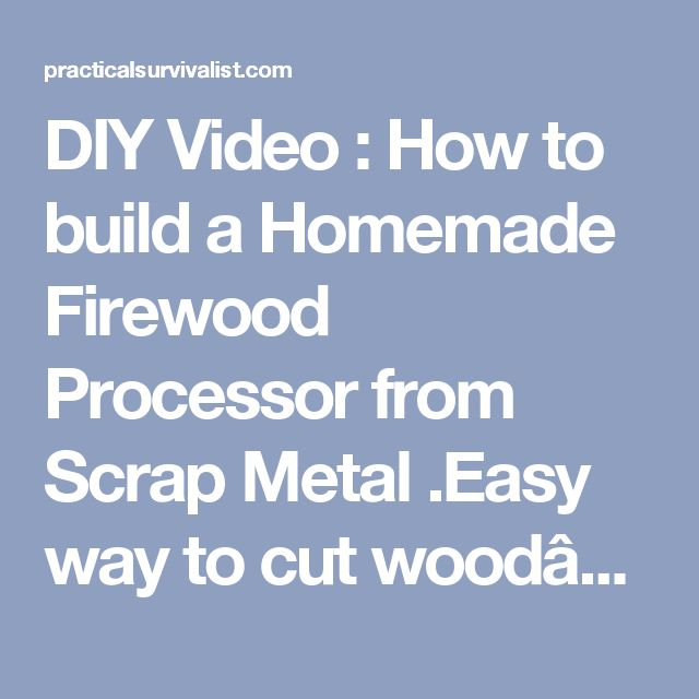 DIY Video : How to build a Homemade Firewood Processor from Scrap Metal .Easy way to cut wood……….   Practical Survivalist   Page 2