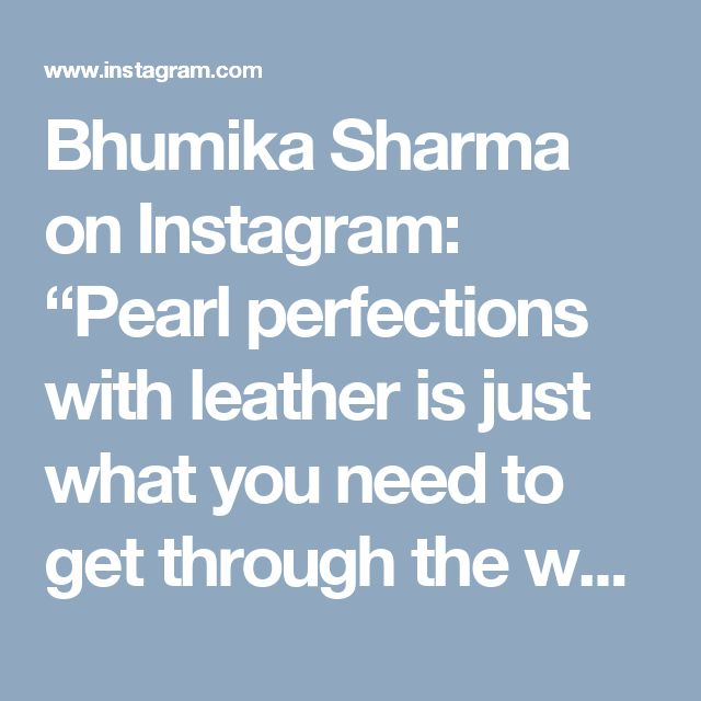 """Bhumika Sharma on Instagram: """"Pearl perfections with leather is just what you need to get through the week. #bhumikasharma #pearls #details #designer #indian #leather…"""""""