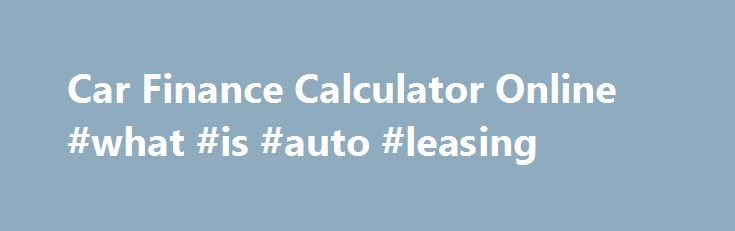 Car Finance Calculator Online #what #is #auto #leasing http://lease.nef2.com/car-finance-calculator-online-what-is-auto-leasing/  Car Finance Calculator Need help crunching the numbers? Let's work out what your monthly repayment could be. 8.9% APR on a £10,000 loan with excellent credit. 21.2% APR Representative. How Zuto works. Put your feet up and let us do all the legwork Our easy-to-use car finance calculator can quickly tell you what your monthly repayments could be, and can help find…