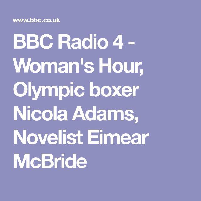 BBC Radio 4 - Woman's Hour, Olympic boxer Nicola Adams, Novelist Eimear McBride
