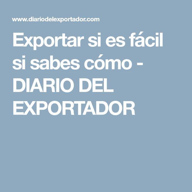 Exportar si es fácil si sabes cómo - DIARIO DEL EXPORTADOR