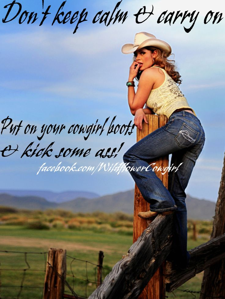 Pretty cowgirl. Cowgirl quote. Keep calm. Western attitude. Facebook.com/WildflowerCowgirl.com