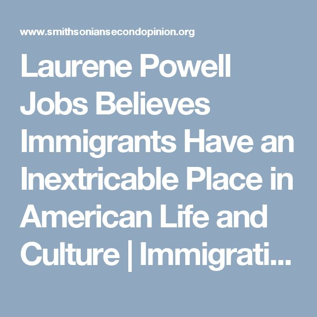 Laurene Powell Jobs Believes Immigrants Have an Inextricable Place in American Life and Culture      |     Immigration in America | Smithsonian Second Opinion