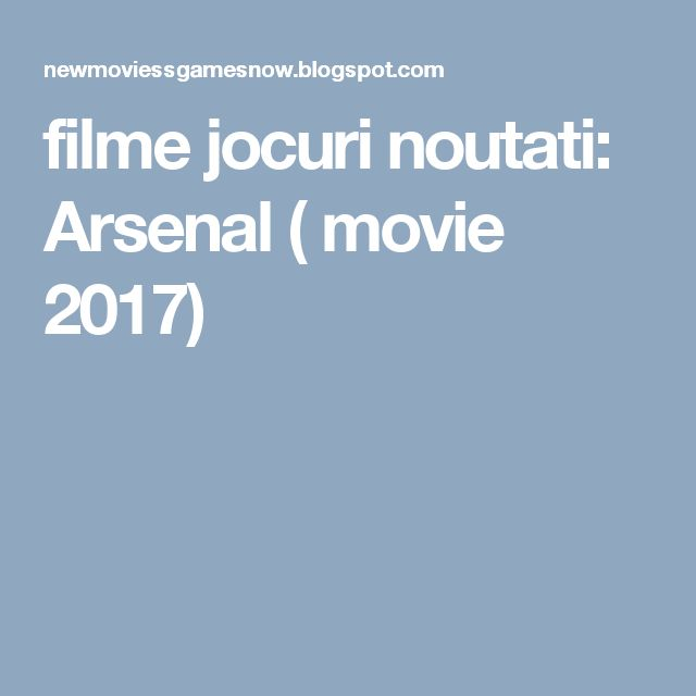 filme jocuri noutati: Arsenal ( movie 2017)