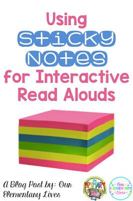 Using sticky notes for Interactive Read Alouds.  Learn why this is one of the best ways to use sticky notes in your classroom.  A blog post by Our Elementary Lives on Primary Punchbowl.
