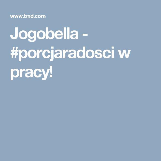 Jogobella - #porcjaradosci w pracy!