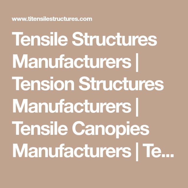 Tensile Structures Manufacturers | Tension Structures Manufacturers | Tensile Canopies Manufacturers | Tensile Membrane Manufacturers | Architectural Structures Manufacturers | Fabric Structures Manufacturers | Awning Manufacturers | Entrance Tensile Structures Manufacturers | Tarpaulin Manufacturers | Auditorium Tensile Structure Manufacturers | Walkway Covering Structure Manufacturers | Military Shelters Manufacturers | Titensilestructures.com