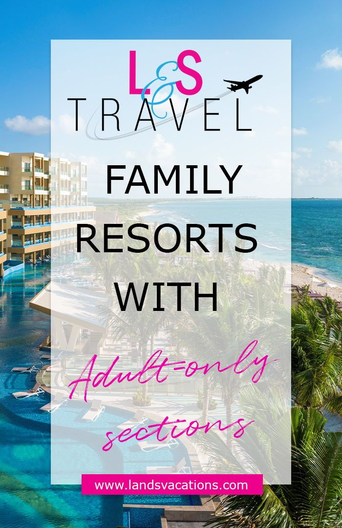 Family Resorts With Adult Only Options Family Resorts Family