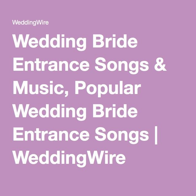 Wedding Bride Entrance Songs & Music, Popular Wedding Bride Entrance Songs | WeddingWire