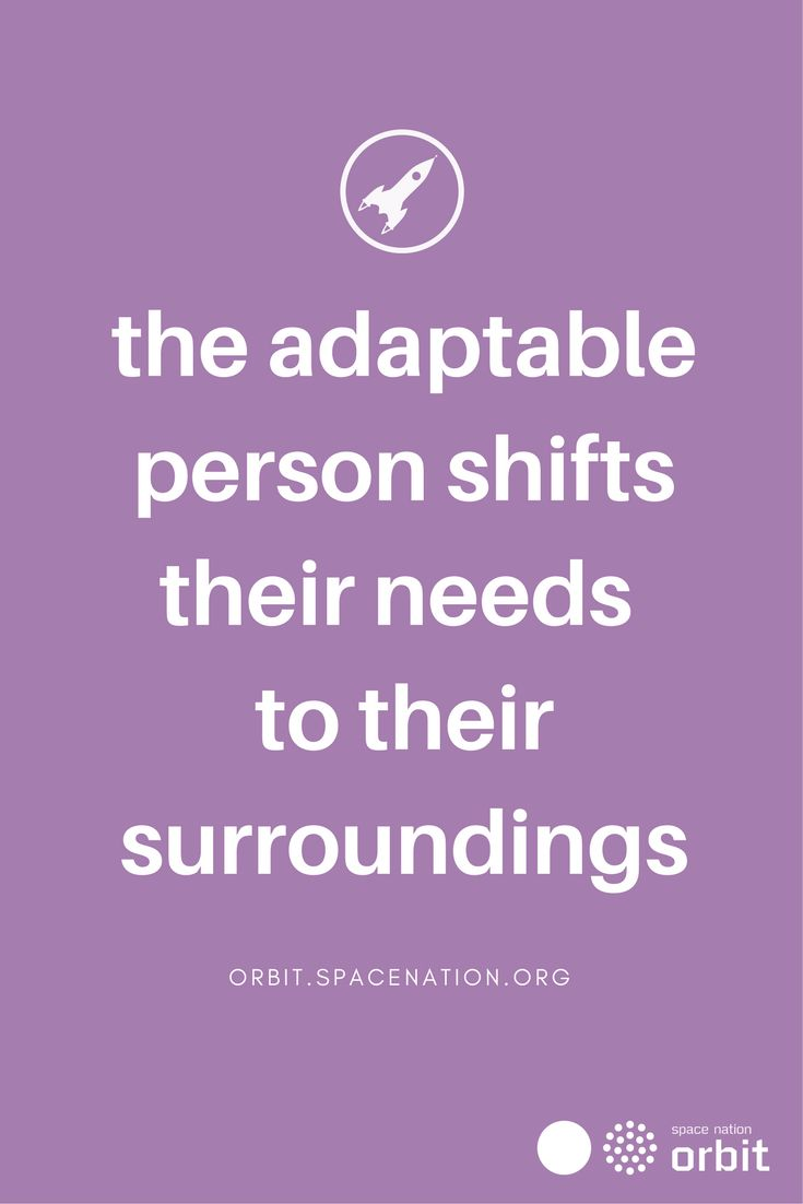 the adaptable person shifts their needs to their surroundsings    #Space Nation Orbit - Lifestyle publication showing how you can win at life with #astronaut #skills for everyday use