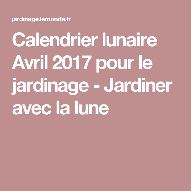 Calendrier lunaire Avril 2017 pour le jardinage - Jardiner avec la lune