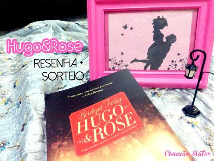 Hugo e Rose: conheça o incrível romance de Bridget Foley e concorra a dois exemplares do novo lançamento da Editora Agir.