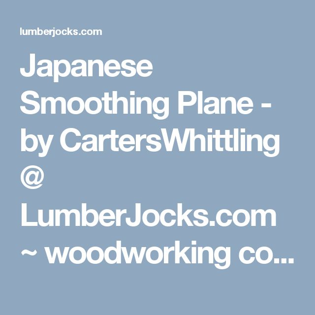 Japanese Smoothing Plane - by CartersWhittling @ LumberJocks.com ~ woodworking community
