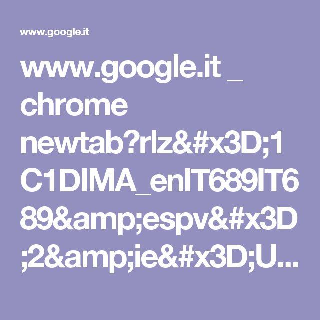 www.google.it _ chrome newtab?rlz=1C1DIMA_enIT689IT689&espv=2&ie=UTF-8