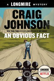 An Obvious Fact | http://paperloveanddreams.com/book/1057442529/an-obvious-fact | In the 12th novel in the New York Times bestselling Longmire series, the basis for the hit Netflix orginal series Longmire, Walt, Henry, and Vic discover much more than they bargained for when they are called in to investigate a hit-and-run accident involving a young motorcyclist near Devils Tower  In the midst of the largest motorcycle rally in the world, a young biker is run off the road and ends up in…