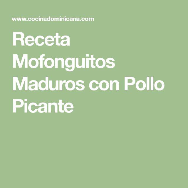 Receta Mofonguitos Maduros con Pollo Picante