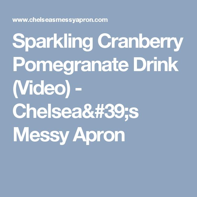 Sparkling Cranberry Pomegranate Drink (Video) - Chelsea's Messy Apron