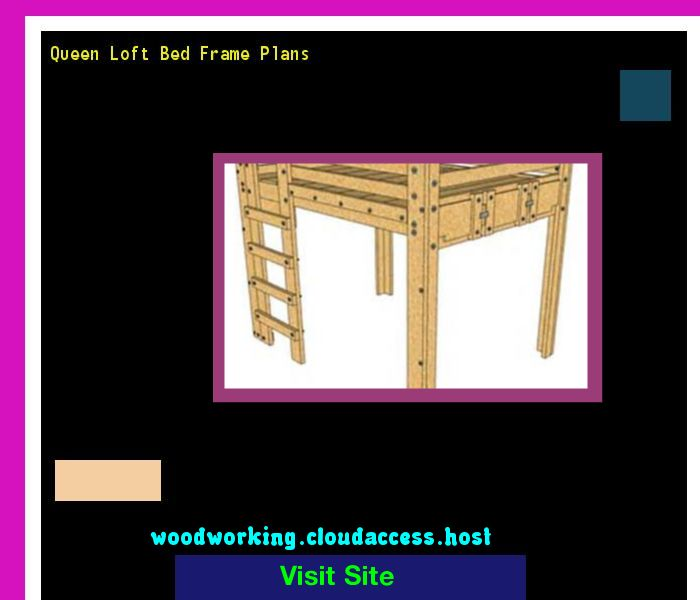 Queen Loft Bed Frame Plans 072154 - Woodworking Plans and Projects!
