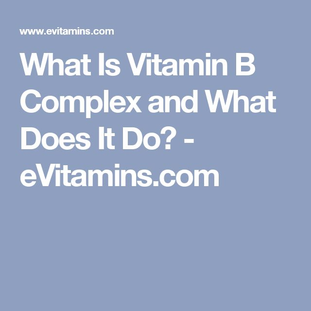 What Is Vitamin B Complex and What Does It Do? - eVitamins.com