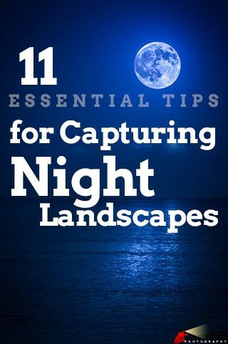 ❧ 11 Essential Tips for Shooting a Night Landscape - Improve Photography