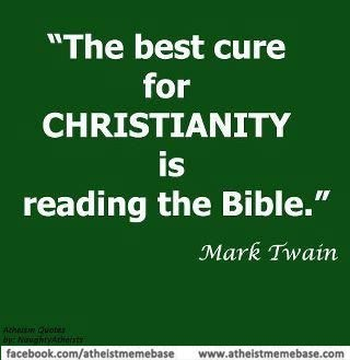 Atheism, Religion, Christianity, God is Imaginary, The Bible, Mark Twain. The best cure for Christianity is reading the Bible.