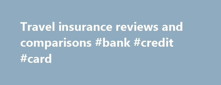 Travel insurance reviews and comparisons #bank #credit #card http://insurance.remmont.com/travel-insurance-reviews-and-comparisons-bank-credit-card/  #compare travel insurance # Travel insurance reviews Last updated: 26th October 2015 We review and compare 35 comprehensive travel insurance policies from 30 insurers offering backpackers, singles, couples, families and seniors travel insurance to recommend the best travel insurance for you. Insurers include Southern Cross Travel Insurance, One…