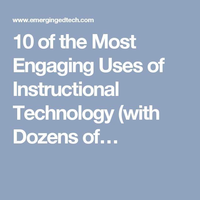 10 of the Most Engaging Uses of Instructional Technology (with Dozens of…