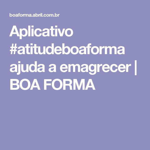 Aplicativo #atitudeboaforma ajuda a emagrecer | BOA FORMA