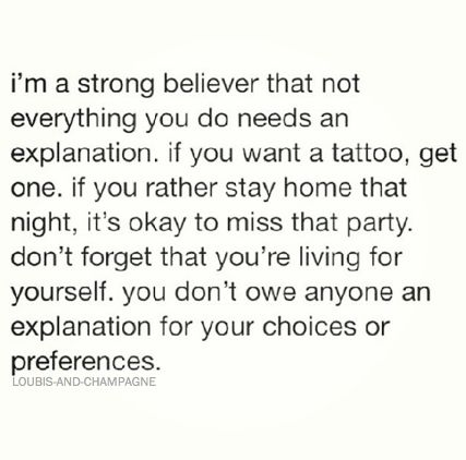 you don't owe anyone an explanation.