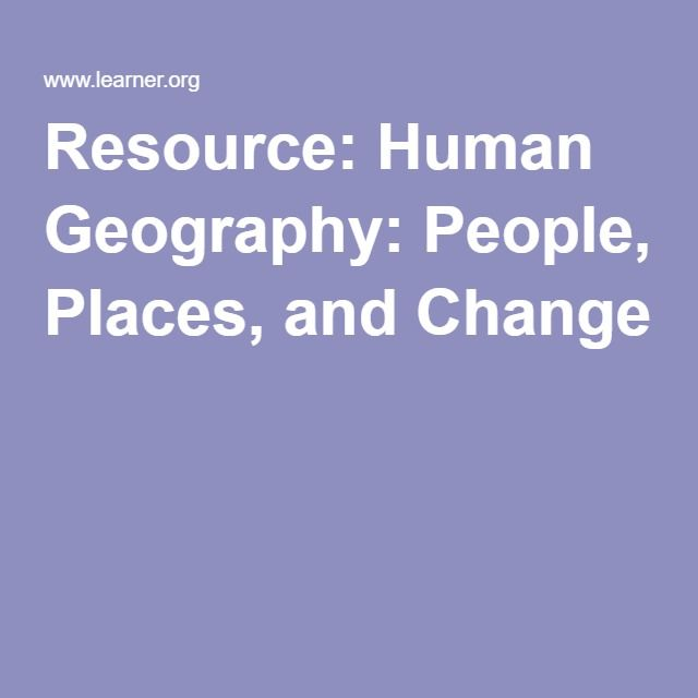 Resource: Human Geography: People, Places, and Change