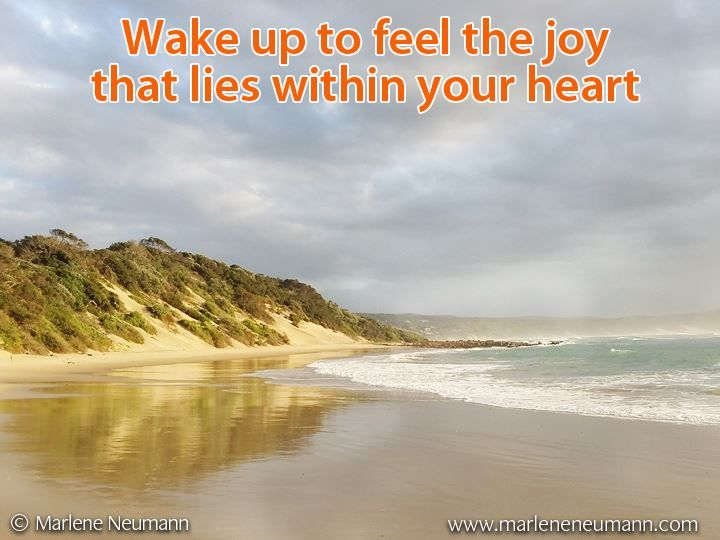 Wake up to feel the joy that lies within your heart...  Inspirational quotes by Marlene Neumann. Photographer, teacher, author, philanthropist, philosopher. Marlene shares her own personal quotations from her insights, teachings and travels. Order your pack of Inspirational Cards! www.marleneneumann.com