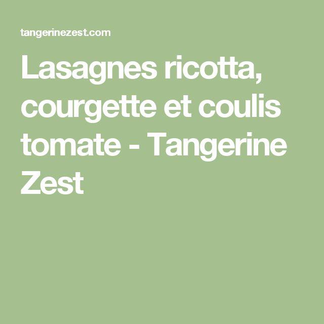 Lasagnes ricotta, courgette et coulis tomate - Tangerine Zest