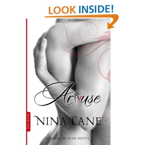 """AROUSE: A SPIRAL OF BLISS NOVEL (BOOK ONE) BY BESTSELLING AUTHOR NINA LANE   """"One day I'm going to touch you in a thousand different ways and show you how to touch me,"""" he said. And he did.    After three years of a blissful, lusty marriage, Olivia Winter discovers that her brilliant husband is hiding a secret that threatens everything she believes about their relationship. @"""