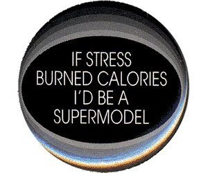 If Stress Burned Calories. TRUE STORY!