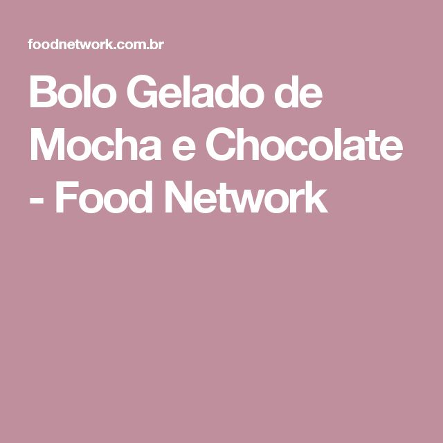 Bolo Gelado de Mocha e Chocolate - Food Network