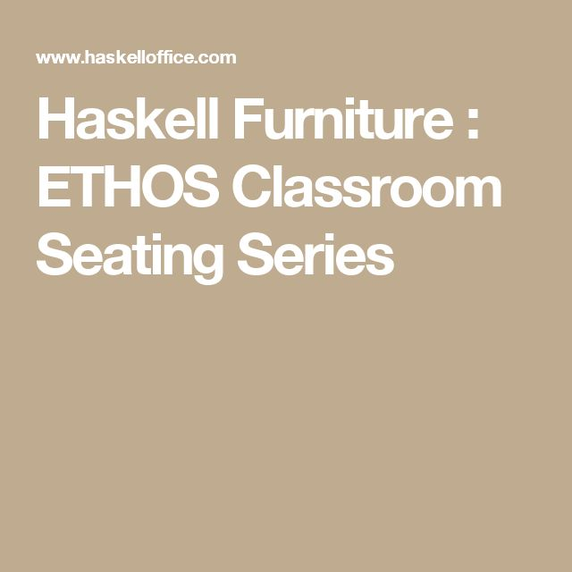 Haskell Furniture : ETHOS Classroom Seating Series