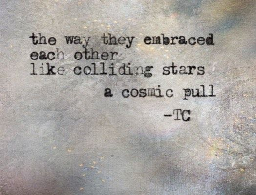 the way they embraced  each other like colliding stars a cosmic pull ~TC #poetry #poet #darkpoetry #darkpoet #freeverse #poem #igpoets #writersofinstagram #writing #words #instapoet #poemporn #poetries #poems #musings #poetsofinstagram #poetryslam #poetrygram #poetrylife #writingcommunity #poetrycommunity #light #dark #hunterofwords #madewords #moonmadepoetry #tcpoetry #inspiration #followme
