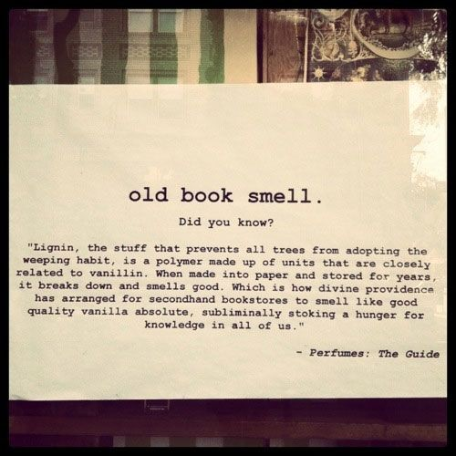 "Explains that lovely old book smell. Mylee & I always smell the book binding, ever since she was a baby. We breath it in real deep and savor it. It's one of our ""things"" we do. <3"